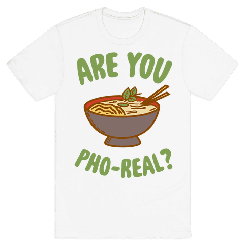 Are You Pho-Real? Mens T-Shirt
