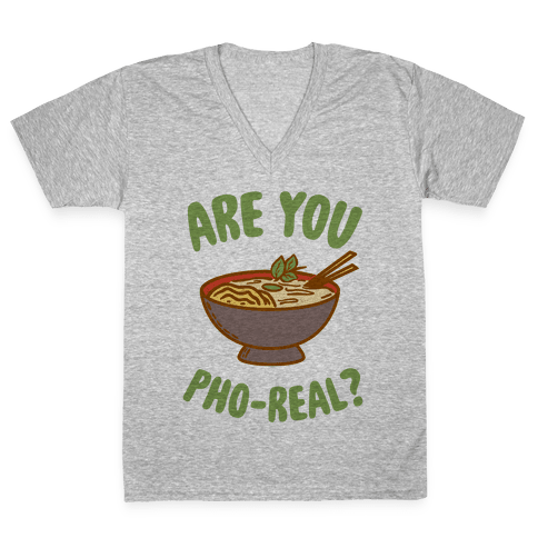 Are You Pho-Real? V-Neck Tee Shirt
