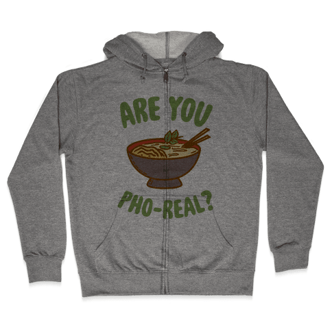 Are You Pho-Real? Zip Hoodie