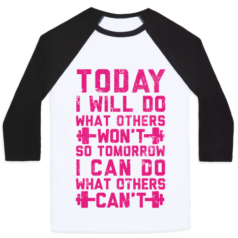 Today I Will Do What Others Won't So Tomorrow I Can Do What Others Can't Baseball Tee