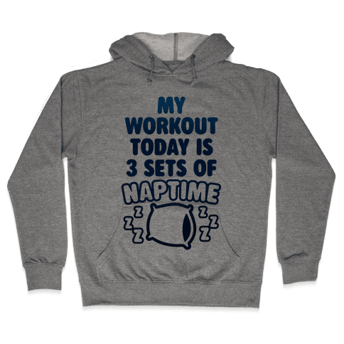 My Workout Today Is 3 Sets Of Naptime Hooded Sweatshirt