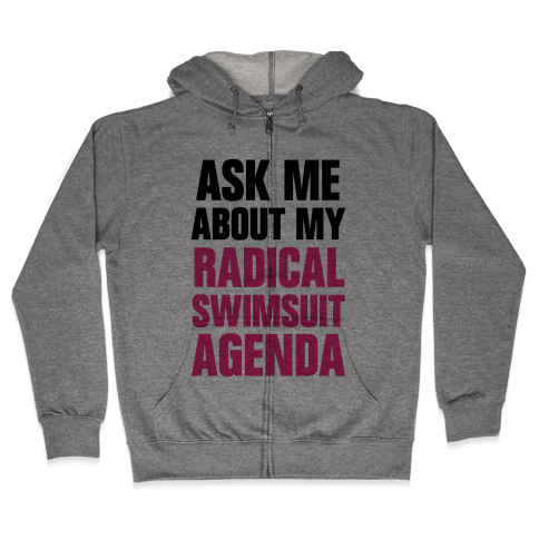 Ask Me About My Radical Swimsuit Agenda Zip Hoodie