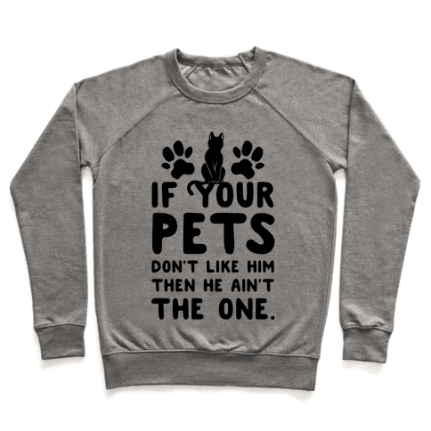 If Your Pets Don't Like Him Then He Ain't the One Pullover