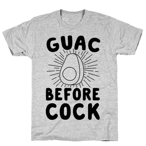 Guac Before Cock Mens T-Shirt