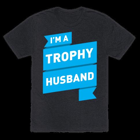 I'm A Trophy Husband