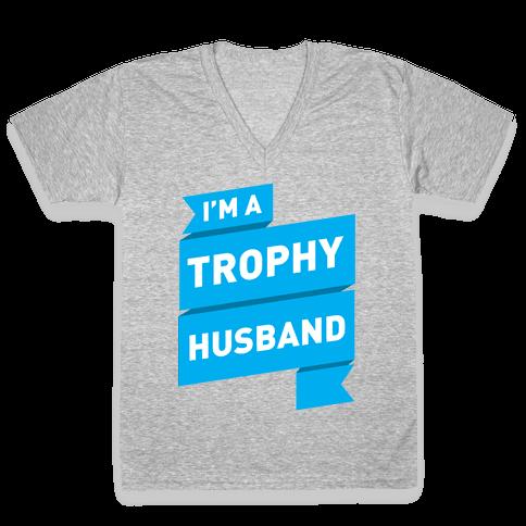 I'm A Trophy Husband V-Neck Tee Shirt