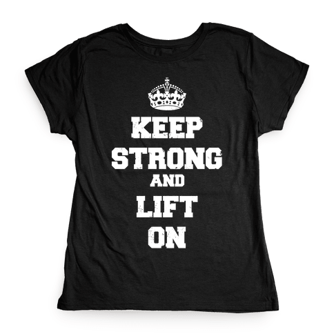 Keep Calm And Lift On Womens T-Shirt