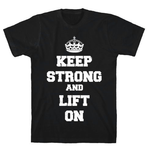 Keep Calm And Lift On Mens T-Shirt
