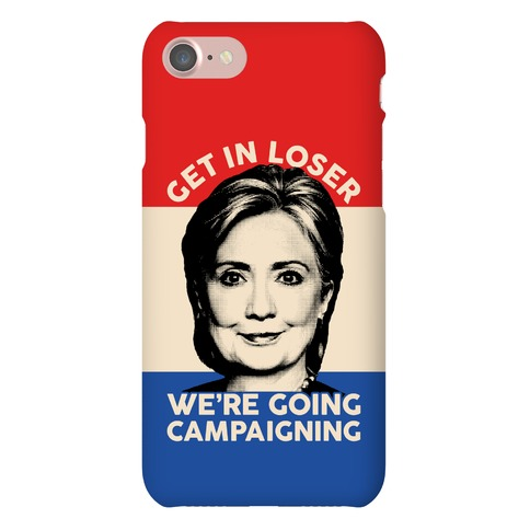 Get In Loser We're Going Campaigning Phone Case