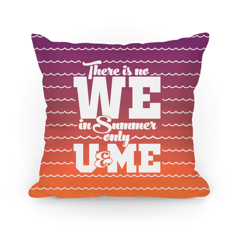 There Is No We In Summer Only U And Me Pillow