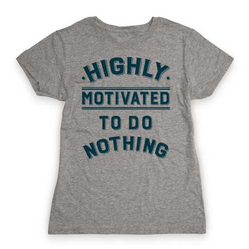 Highly Motivated to do Nothing Womens T-Shirt