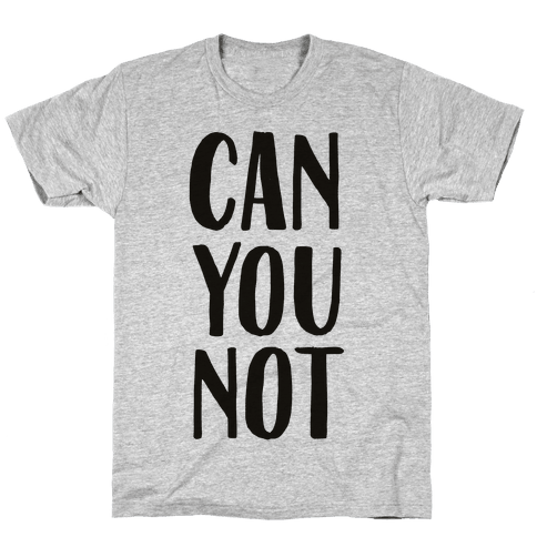 Can You Not Mens T-Shirt