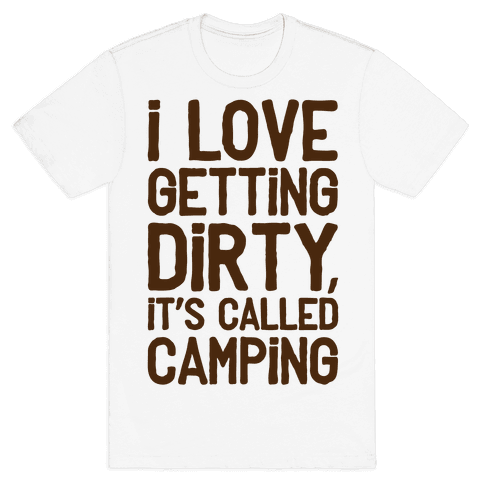 I Love Getting Dirty Mens T-Shirt