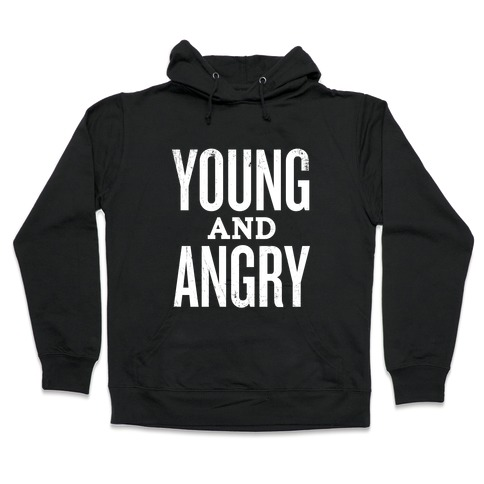Young And Angry Hooded Sweatshirt