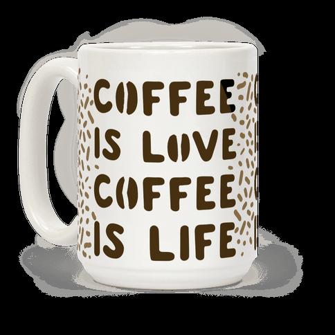 Coffee is Love Coffee is Life