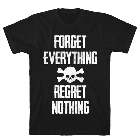Forget Everything Regret Nothing Mens T-Shirt