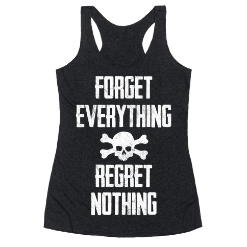 Forget Everything Regret Nothing Racerback Tank Top