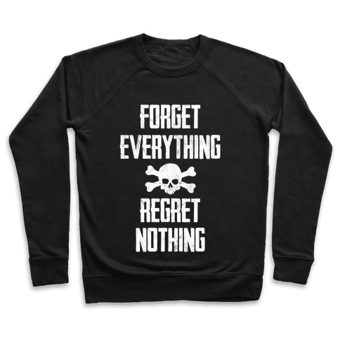 Forget Everything Regret Nothing Pullover