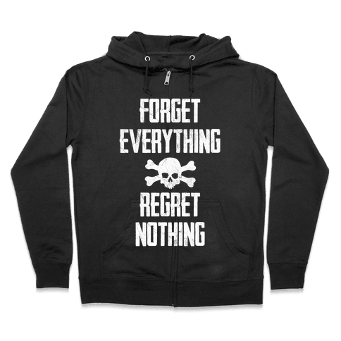 Forget Everything Regret Nothing Zip Hoodie