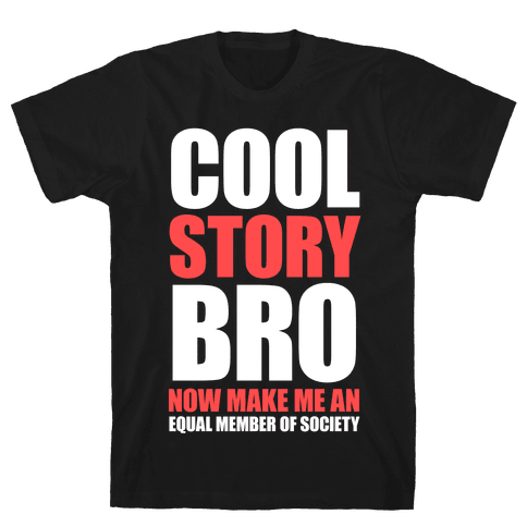 Cool Story Bro (Now Make Me An Equal Member Of Society) Mens T-Shirt