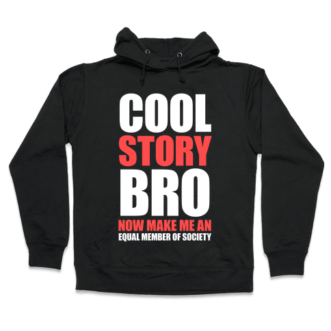 Cool Story Bro (Now Make Me An Equal Member Of Society) Hooded Sweatshirt