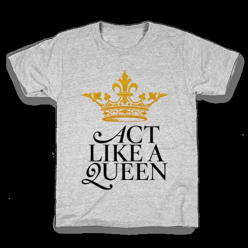 Act Like A Queen Kids T-Shirt