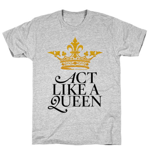 Act Like A Queen Mens T-Shirt