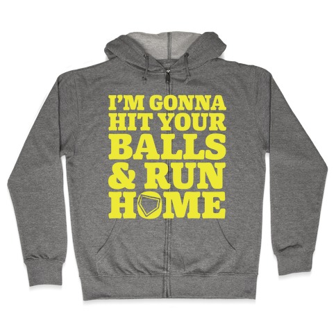 I'm Going to Hit Your Balls and Run Home Zip Hoodie