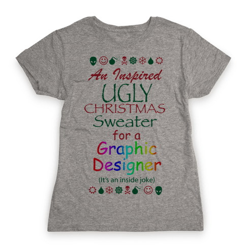 Ugly Christmas Sweater (For Graphic Designers) Womens T-Shirt