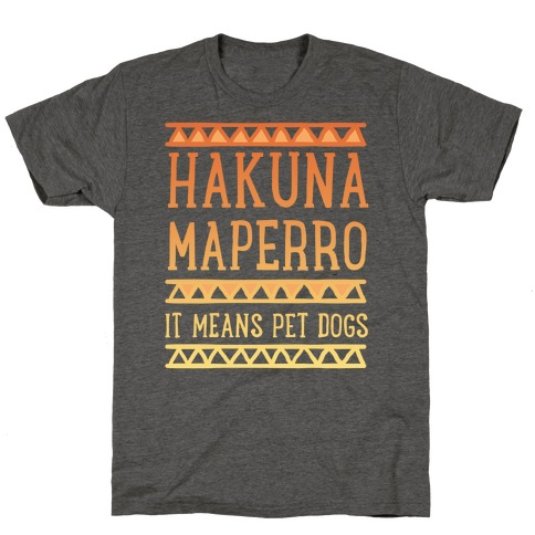 Hakuna Maperro It Means Pet Dogs T-Shirt