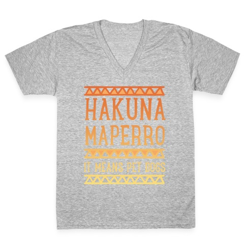 Hakuna Maperro It Means Pet Dogs V-Neck Tee Shirt