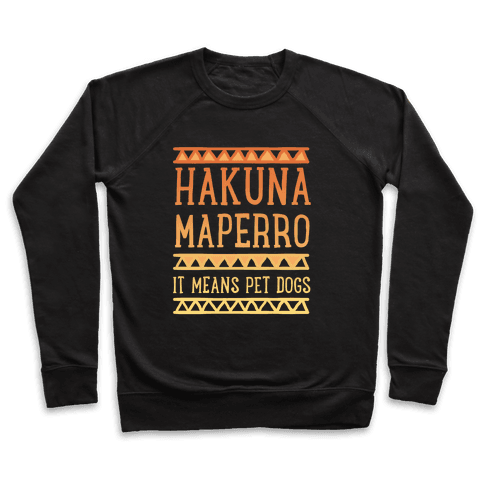 Hakuna Maperro It Means Pet Dogs Pullover