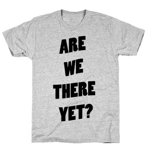 Are We There Yet? Mens T-Shirt