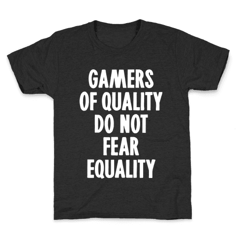 Gamers Of Quality Do Not Fear Equality Kids T-Shirt