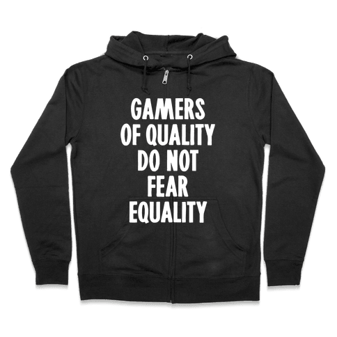 Gamers Of Quality Do Not Fear Equality Zip Hoodie