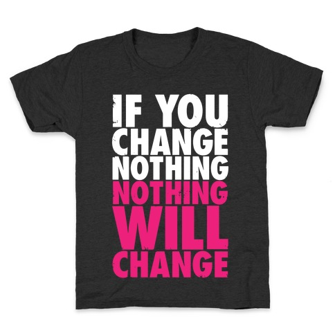 If You Change Nothing, Nothing Will Change Kids T-Shirt
