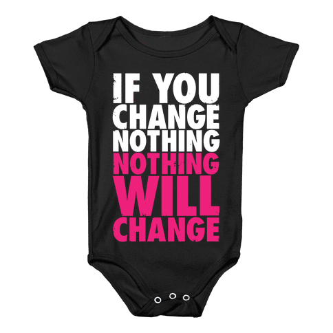 If You Change Nothing, Nothing Will Change Baby Onesy