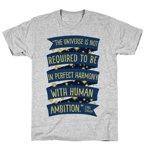 The Universe Is Not Required To Be In Harmony With Human Ambition Mens T-Shirt