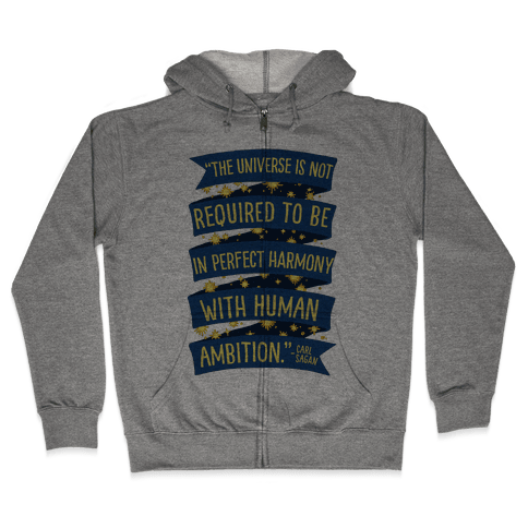 The Universe Is Not Required To Be In Harmony With Human Ambition Zip Hoodie
