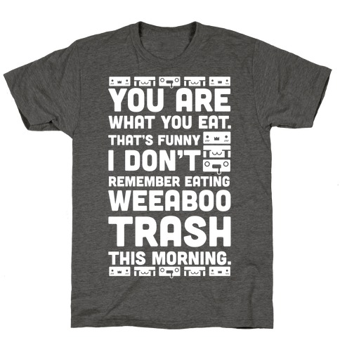 I Don't Remember Eating Weeaboo Trash This Morning T-Shirt