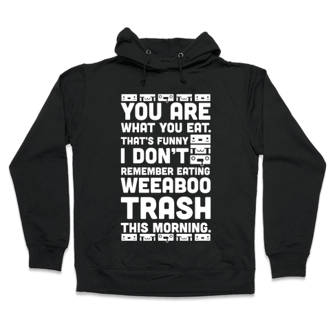 I Don't Remember Eating Weeaboo Trash This Morning Hooded Sweatshirt