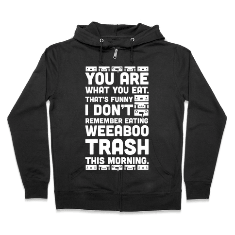 I Don't Remember Eating Weeaboo Trash This Morning Zip Hoodie