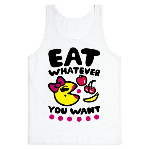 Eat Whatever You Want Tank Top