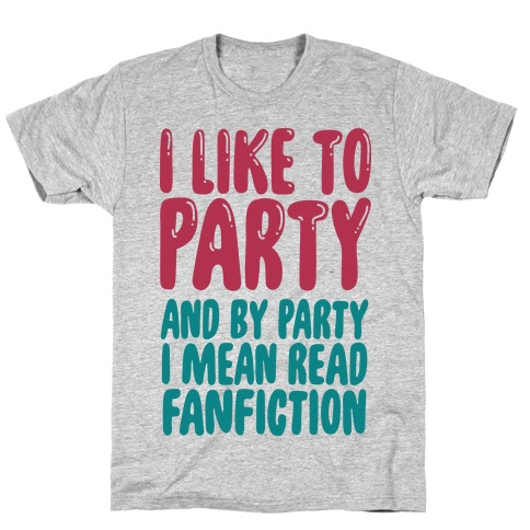 I Like to Party And By Party I Mean Read Fanfiction Mens T-Shirt