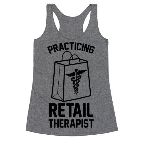 Practicing Retail Therapist Racerback Tank Top