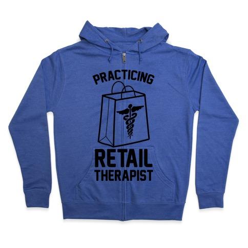 Practicing Retail Therapist Zip Hoodie