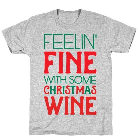Feelin' Fine with some Christmas Wine T-Shirt