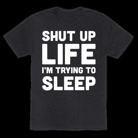 Shut Up Life Im Trying To Sleep