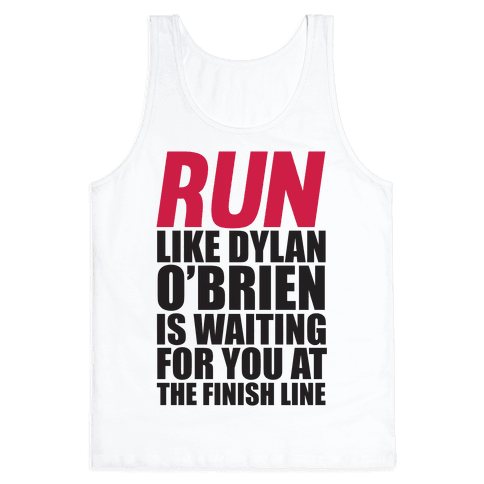 Run Like Dylan O'Brien Is Waiting For You At The Finish Line Tank Top
