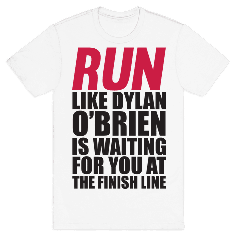 Run Like Dylan O'Brien Is Waiting For You At The Finish Line Mens T-Shirt